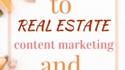 The Complete Guide to Real Estate Content Marketing and Blogging