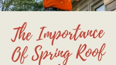 The Importance Of Spring Roof Maintenance
